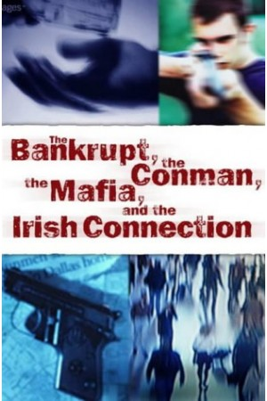 The Bankrupt, the Conman, the Mafia, and the Irish Connection