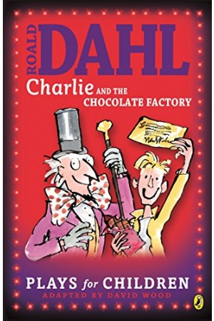 Charlie And The Chocolate Factory: Plays For Children