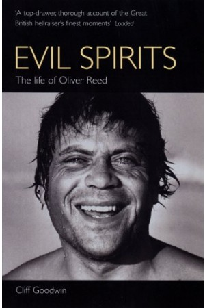 Evil Spirits: the Life of Oliver Reed