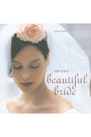 How to Be a Beautiful Bride