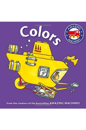 Amazing Machines First Concepts: Colors