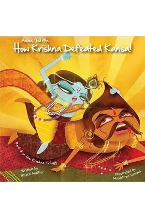Amma, Tell Me How Krishna Defeated Kansa!: Part 3 in the Krishna Trilogy!
